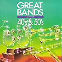 Great Bands of the 40's & 50's