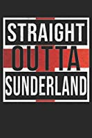 Straight Outta Sunderland: Sunderland Notebook Journal 6x9 Personalized Gift For English From England