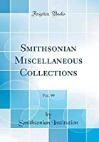 Smithsonian Miscellaneous Collections Vol. 99 (Classic Reprint) [並行輸入品]