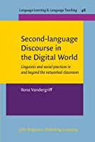 Second-Language Discourse in the Digital World: Linguistic and Social Practices in and Beyond the Networked Classroom (Language Learning & Language Teaching)