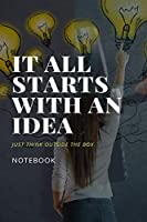 It All Starts With An Idea Just Think Outside The Box Notebook: Notebook 2020, 120 Pages, Gift Idea,  6 x 9