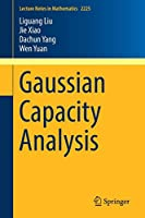 Gaussian Capacity Analysis (Lecture Notes in Mathematics)