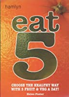 Eat 5: Choose the Healthy Way With 5 Fruit & Veg a Day
