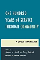 One Hundred Years of Service Through Community: A Gould Farm Reader