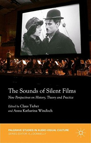 The Sounds of Silent Films: New Perspectives on History, Theory and Practice (Palgrave Studies in Audio-Visual Culture)