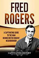 Fred Rogers: A Captivating Guide to the Man Behind Mister Rogers' Neighborhood