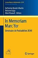 In Memoriam Marc Yor - Séminaire de Probabilités XLVII (Lecture Notes in Mathematics)