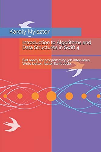 Download Introduction to Algorithms and Data Structures in Swift 4: Get ready for programming job interviews. Write better, faster Swift code. (Swift Clinic) 1973291746