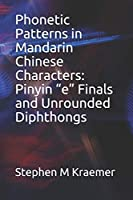 "Phonetic Patterns in Mandarin Chinese Characters: Pinyin ""e"" Finals  and Unrounded Diphthongs (Let's Learn Mandarin Phonics)"