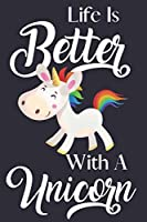Life Is Better With A Unicorn: Unicorn Gifts for Teens & Girls: Cute Unicorn Lined Notebook / Journal to Write in