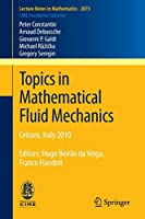 Topics in Mathematical Fluid Mechanics: Cetraro, Italy 2010, Editors: Hugo Beirão da Veiga, Franco Flandoli (Lecture Notes in Mathematics)