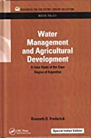 Water Management and Agricultural Development: A Case Study of the Cuyo Region of Argentina (Special Indian Edition/ Reprint Year- 2020)
