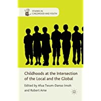 Childhoods at the Intersection of the Local and the Global (Studies in Childhood and Youth)