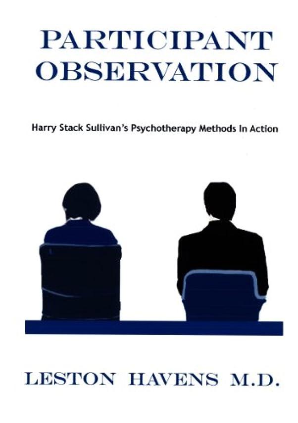 覚えている準備ができて円周Participant Observation: Harry Stack Sullivan's Psychotherapy Methods in Action (English Edition)