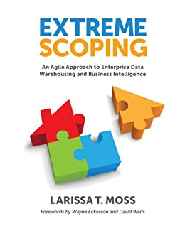 Extreme Scoping: An Agile Approach to Enterprise Data Warehousing and Business Intelligence by [Moss, Larissa]