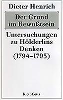 Der Grund im Bewusstsein: Untersuchungen zu Hoelderlins Denken (1794/95)