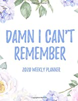"Damn I Can't Remember 2020 Weekly Planner: 8.5x11"" Floral Weekly Academic Calendar Planner & Journal, Funny Swearing Planner Gift Idea"