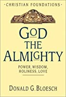 God the Almighty: Power, Wisdom, Holiness, Love (Christian Foundations)
