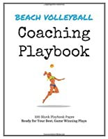 Beach Volleyball Coaching Playbook: 100 Blank Templates for your Winning Plays, Drills and Training in a single Note Book