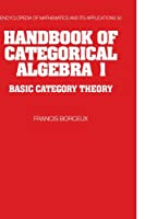 Handbook of Categorical Algebra (Encyclopedia of Mathematics and its Applications)