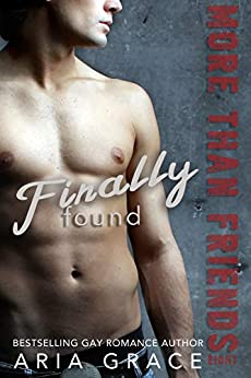 Finally Found: M/M Romance (More Than Friends Book 8) by [Grace, Aria]