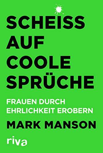 Scheiß auf coole Sprüche: Frauen durch Ehrlichkeit erobern (German Edition)