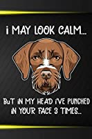 I May Look Calm But In My Head I've Punched In Your Face 3 Times: German Wirehaired Pointer Puppy Dog 2020 2021 Monthly Weekly Planner Calendar Schedule Organizer Appointment Journal Notebook For German Wirehaired Pointer Dog Owners and Puppy Lovers