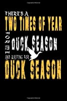 Duck season and waiting for duck season: Duck hunting journal, duck hunting gifts for men funny: Duck Hunters Track Record of Species, Location, Gear - Shooting Seasons Dates
