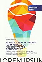 ROLE OF YEAST IN FEEDING FARM ANIMALS ON PRODUCTIVE AND REPRODUCTIVE: Effect of yeast on production, feed intake, digestibility, rumen function, milk yield and blood biochemical components.