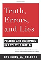 Truth, Errors, and Lies: Politics and Economics in a Volatile World by Grzegorz Kolodko(2011-01-17)