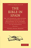 The Bible in Spain: Or, the Journeys, Adventures, and Imprisonments of an Englishman in an Attempt to Circulate the Scriptures in the Peninsula (Cambridge Library Collection - Religion)