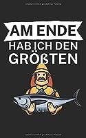 Am ende hab ich den groessten: Notizbuch fuer Angler und Fischer mit Spruch. Perfektes Geschenk. Liniert mit Seitenzahlen. 120 Seiten.