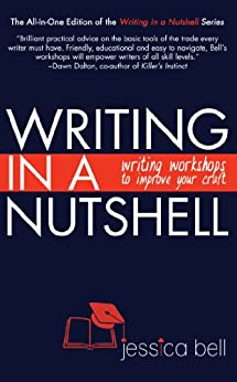 Writing in a Nutshell: Writing Workshops to Improve Your Craft (Writing in a Nutshell Series Book 4) by [Bell, Jessica]
