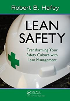 Lean Safety: Transforming your Safety Culture with Lean Management by [Hafey, Robert]