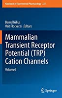 Mammalian Transient Receptor Potential (TRP) Cation Channels: Volume I (Handbook of Experimental Pharmacology)