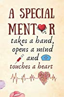 A Special Mentor Takes A Hand, Opens A Mind and Touches A Heart: Doctor Nurse Midwife Mentor Gift -Undated Daily Planner and Journal -Lined Blank Notebook