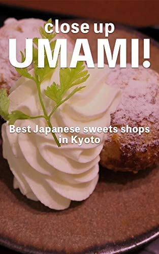Close-up UMAMI!: Top 5 best Japanese sweets shops in Kyoto (English Edition)