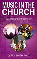 Music in the Church: A Scriptural Perspective
