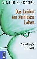 Das Leiden am sinnlosen Leben: Psychotherapie fuer heute