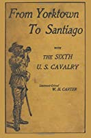 From Yorktown to Santiago: With the Sixth U.s. Cavalry