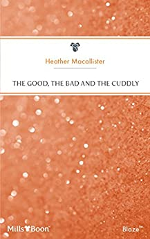 The Good, The Bad And The Cuddly (Bachelors & Babies Book 10) by [MacAllister, Heather]