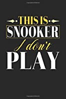 This is Snooker I don't play: Dot Grid 6x9 Dotted Notebook, Diary and Bullet Journal with 120 Pages Funny Gift for Snooker Fans and Coaches