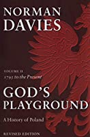 God's Playground: A History of Poland: In Two Volumes; Volume II: 1795 to the Present