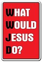 What Would Jesus Do Sign |インドア/アウトドア|面白いホーム飾りのガレージ、リビングルーム、ベッドルーム、オフィス| SignMissionクリスマス教会宗教イエスキリスト宗教サイン壁プラークデコレーション