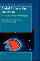 Global Citizenship Education: Philosophy, Theory and Pedagogy (Contexts of Education)