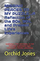 MISSING PEACES TO MY PUZZLE...A Reflection of the 80s, 90s, and Present Life's Experiences