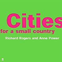 Cities for a Small Country by Richard Rogers Anne Power(2000-11-06)