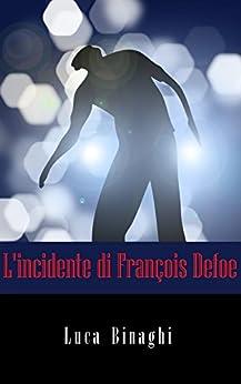 [Binaghi, Luca]のL'incidente di François Defoe (Italian Edition)