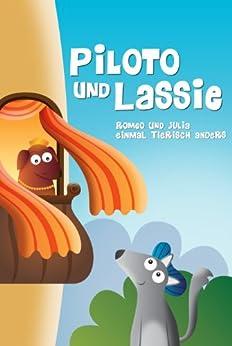 Piloto und Lassie, Romeo und Julia – einmal tierisch anders (German Edition) by [Rodrigues, Dulce]