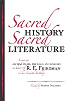 Sacred History, Sacred Literature: Essays on Ancient Israel, the Bible, and Religion in Honor of R.e. Friedman on His Sixtieth Birthday